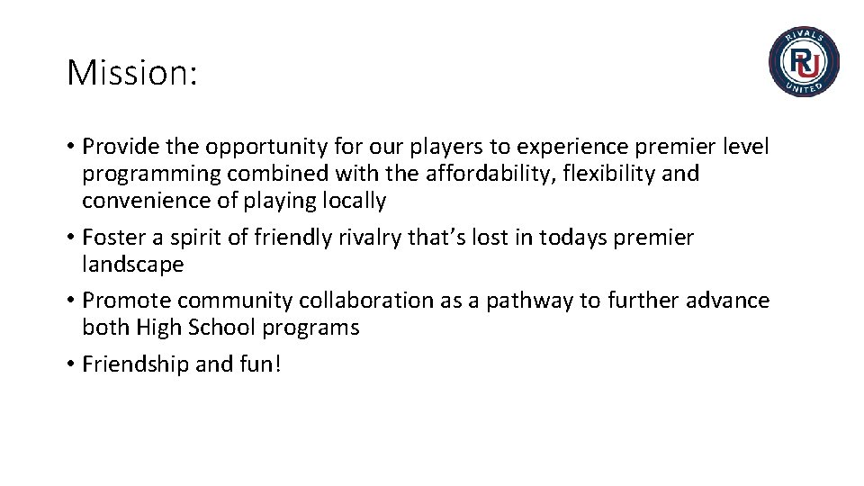 Mission: • Provide the opportunity for our players to experience premier level programming combined
