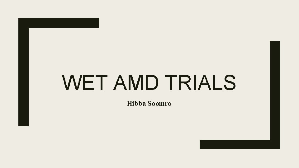 WET AMD TRIALS Hibba Soomro
