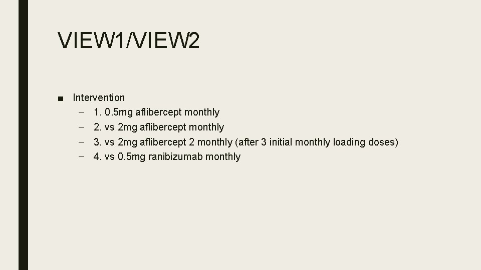 VIEW 1/VIEW 2 ■ Intervention – 1. 0. 5 mg aflibercept monthly – 2.