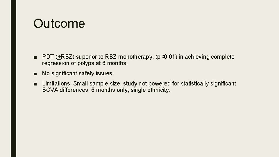 Outcome ■ PDT (+RBZ) superior to RBZ monotherapy. (p<0. 01) in achieving complete regression