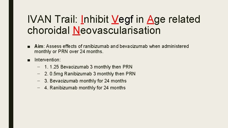 IVAN Trail: Inhibit Vegf in Age related choroidal Neovascularisation ■ Aim: Assess effects of