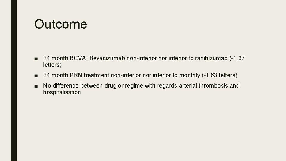 Outcome ■ 24 month BCVA: Bevacizumab non-inferior nor inferior to ranibizumab (-1. 37 letters)