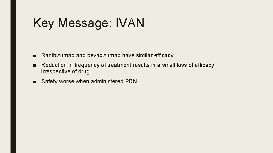 Key Message: IVAN ■ Ranibizumab and bevacizumab have similar efficacy ■ Reduction in frequency