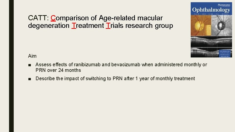 CATT: Comparison of Age-related macular degeneration Treatment Trials research group Aim ■ Assess effects