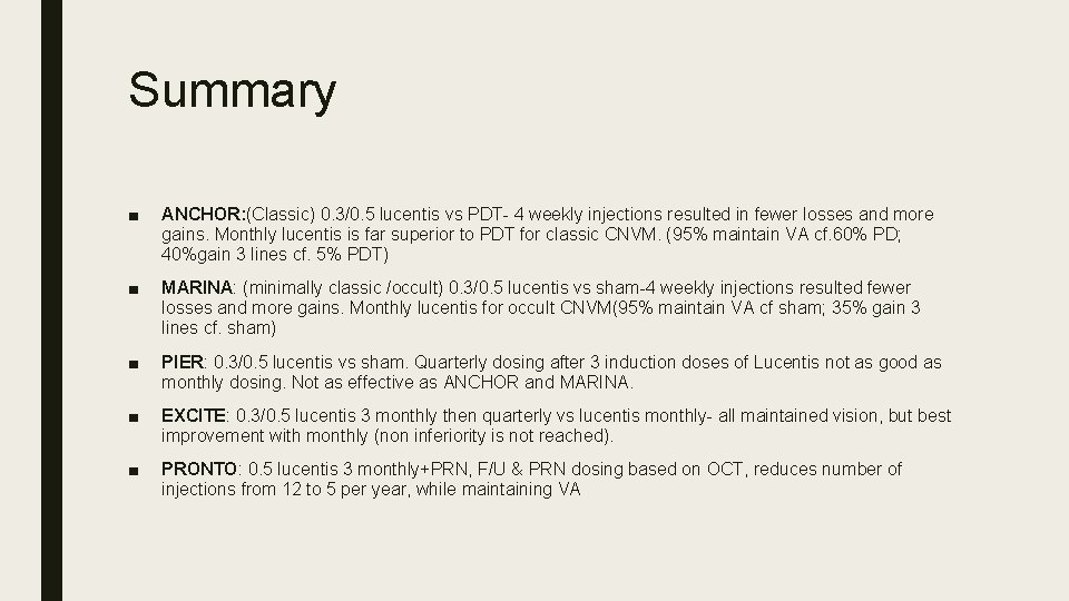 Summary ■ ANCHOR: (Classic) 0. 3/0. 5 lucentis vs PDT- 4 weekly injections resulted
