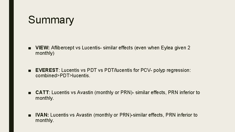 Summary ■ VIEW: Aflibercept vs Lucentis- similar effects (even when Eylea given 2 monthly)