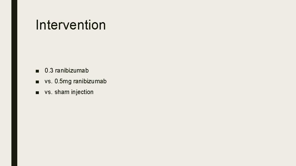 Intervention ■ 0. 3 ranibizumab ■ vs. 0. 5 mg ranibizumab ■ vs. sham