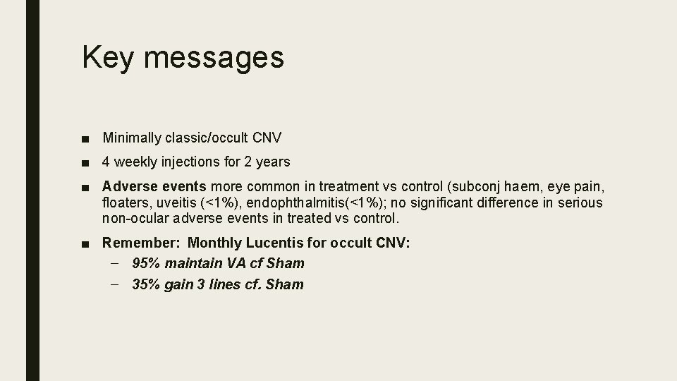 Key messages ■ Minimally classic/occult CNV ■ 4 weekly injections for 2 years ■