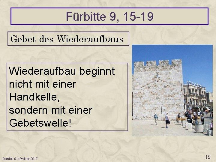 Fürbitte 9, 15 -19 Gebet des Wiederaufbau beginnt nicht mit einer Handkelle, sondern mit