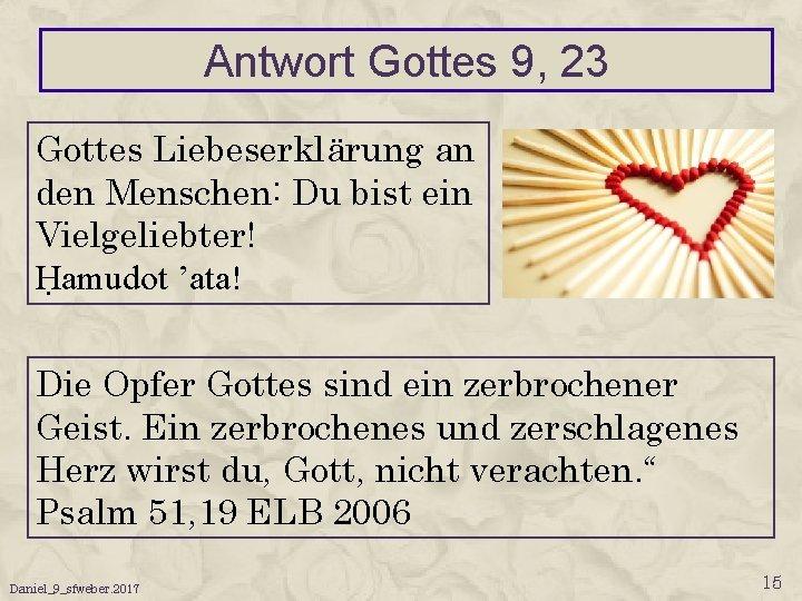 Antwort Gottes 9, 23 Gottes Liebeserklärung an den Menschen: Du bist ein Vielgeliebter! Ḥamudot
