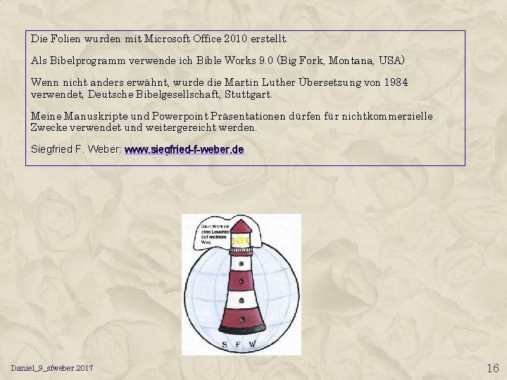 Die Folien wurden mit Microsoft Office 2010 erstellt. Als Bibelprogramm verwende ich Bible Works