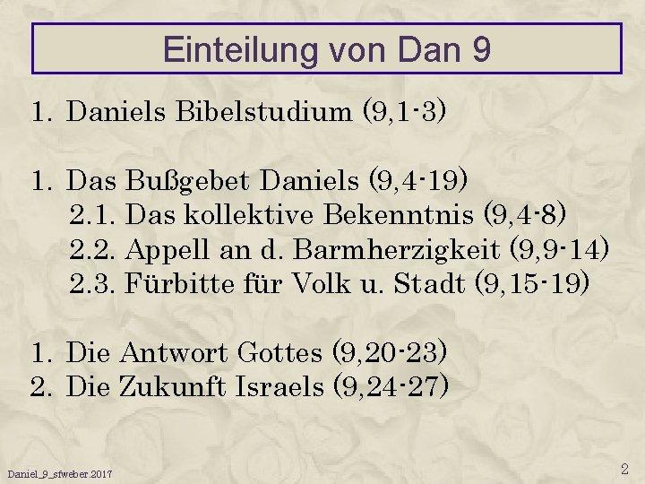 Einteilung von Dan 9 1. Daniels Bibelstudium (9, 1 -3) 1. Das Bußgebet Daniels