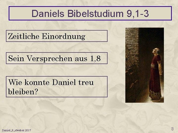 Daniels Bibelstudium 9, 1 -3 Zeitliche Einordnung Sein Versprechen aus 1, 8 Wie konnte