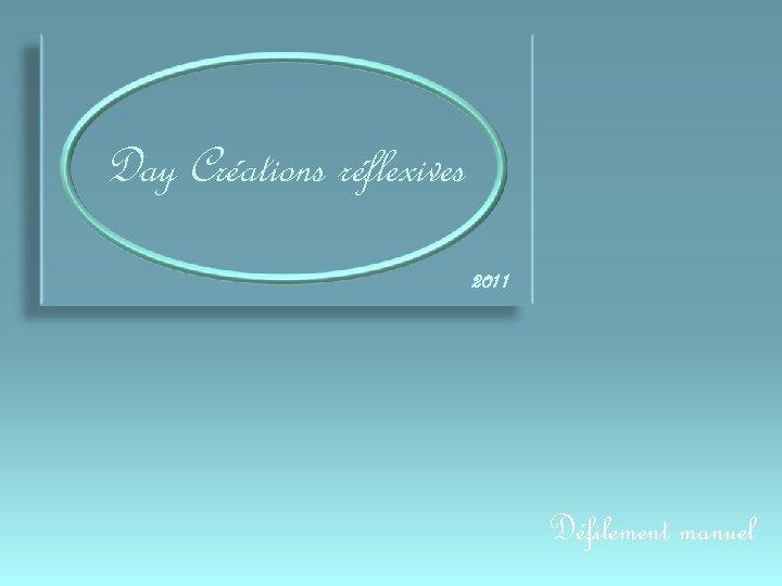 Day Créations réflexives 2011 Défilement manuel