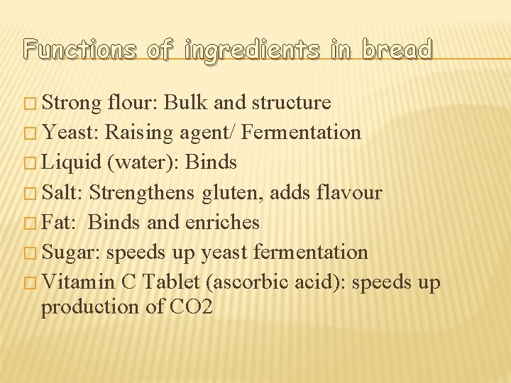 Functions of ingredients in bread � Strong flour: Bulk and structure � Yeast: Raising