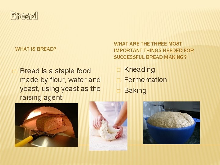 Bread WHAT IS BREAD? � Bread is a staple food made by flour, water