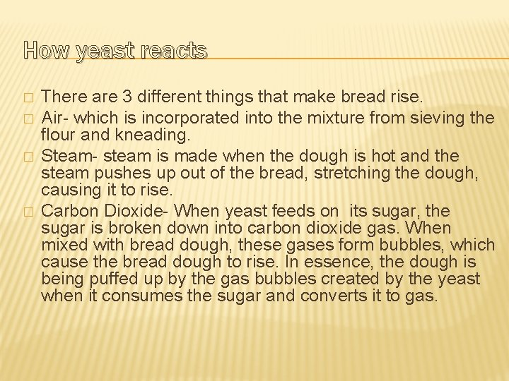 How yeast reacts � � There are 3 different things that make bread rise.