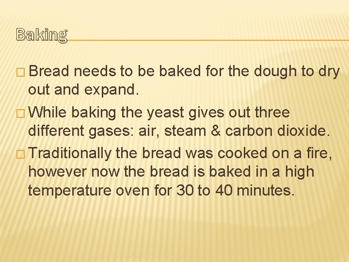 Baking � Bread needs to be baked for the dough to dry out and