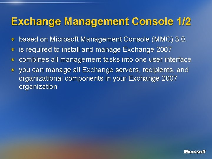 Exchange Management Console 1/2 based on Microsoft Management Console (MMC) 3. 0. is required