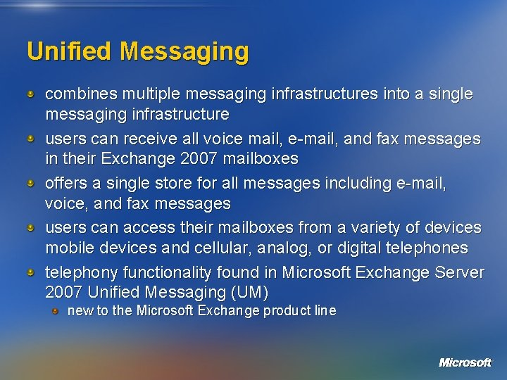 Unified Messaging combines multiple messaging infrastructures into a single messaging infrastructure users can receive