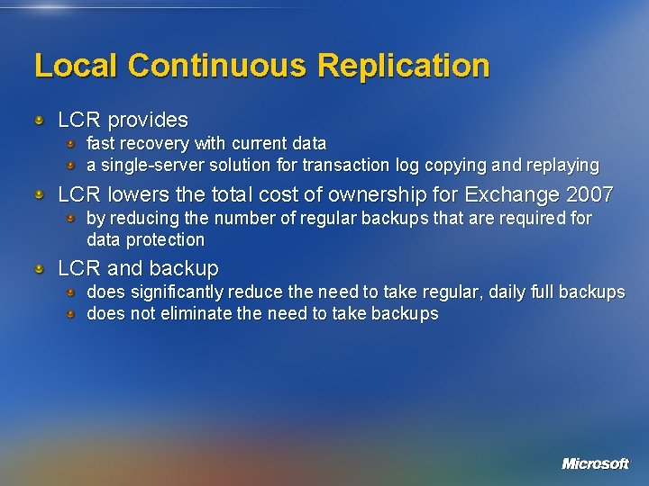 Local Continuous Replication LCR provides fast recovery with current data a single-server solution for