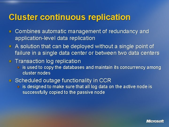 Cluster continuous replication Combines automatic management of redundancy and application-level data replication A solution