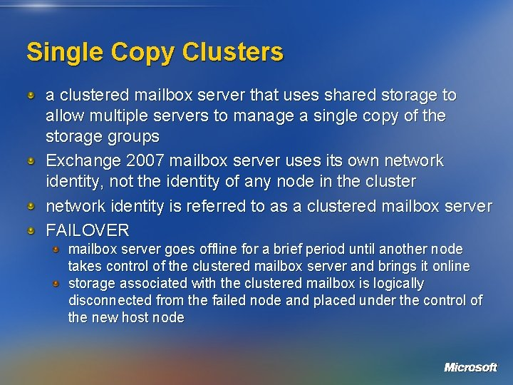 Single Copy Clusters a clustered mailbox server that uses shared storage to allow multiple