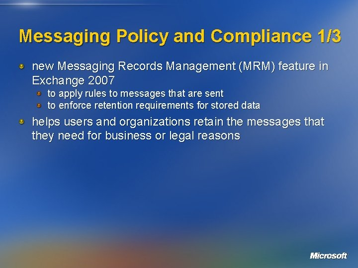 Messaging Policy and Compliance 1/3 new Messaging Records Management (MRM) feature in Exchange 2007