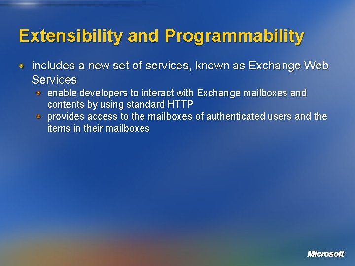 Extensibility and Programmability includes a new set of services, known as Exchange Web Services