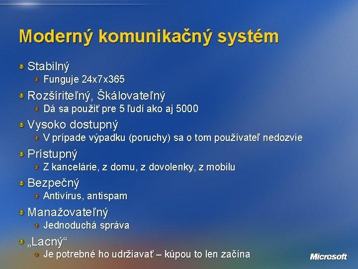 Moderný komunikačný systém Stabilný Funguje 24 x 7 x 365 Rozšíriteľný, Škálovateľný Dá sa