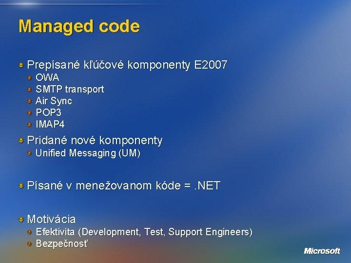 Managed code Prepísané kľúčové komponenty E 2007 OWA SMTP transport Air Sync POP 3