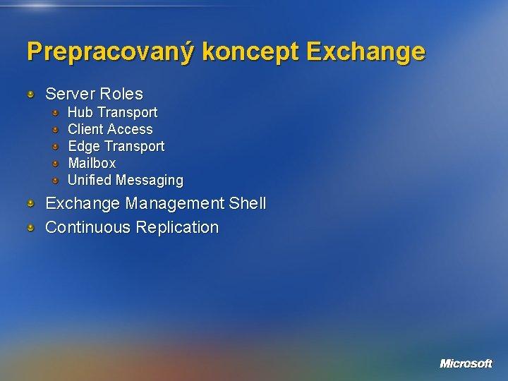 Prepracovaný koncept Exchange Server Roles Hub Transport Client Access Edge Transport Mailbox Unified Messaging