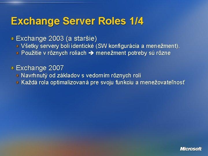 Exchange Server Roles 1/4 Exchange 2003 (a staršie) Všetky servery boli identické (SW konfigurácia