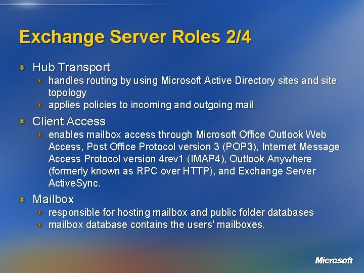 Exchange Server Roles 2/4 Hub Transport handles routing by using Microsoft Active Directory sites