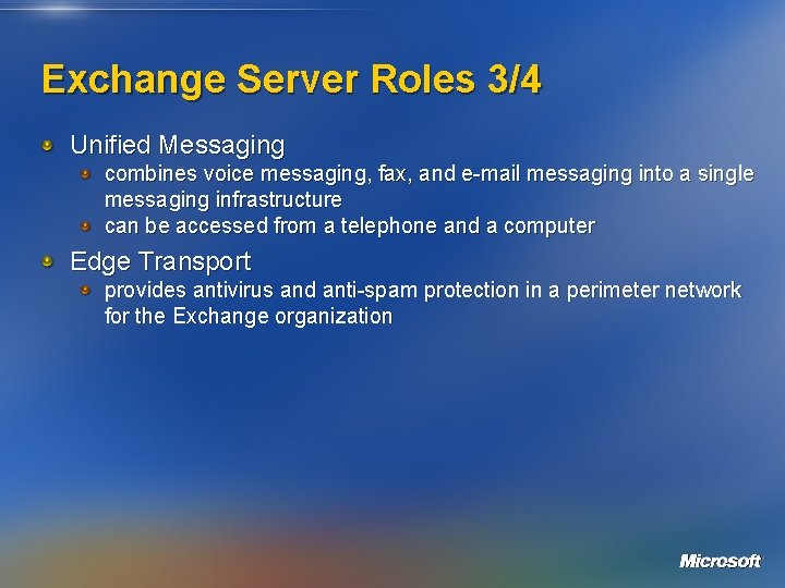 Exchange Server Roles 3/4 Unified Messaging combines voice messaging, fax, and e-mail messaging into
