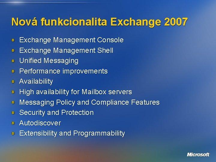 Nová funkcionalita Exchange 2007 Exchange Management Console Exchange Management Shell Unified Messaging Performance improvements