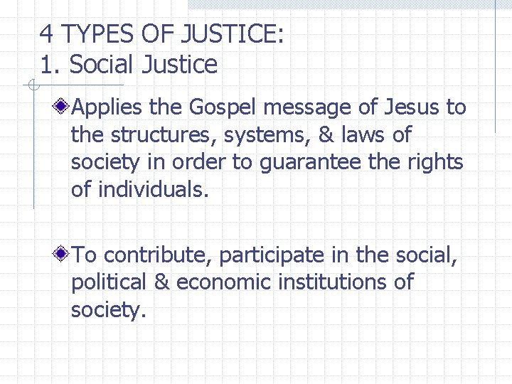 4 TYPES OF JUSTICE: 1. Social Justice Applies the Gospel message of Jesus to