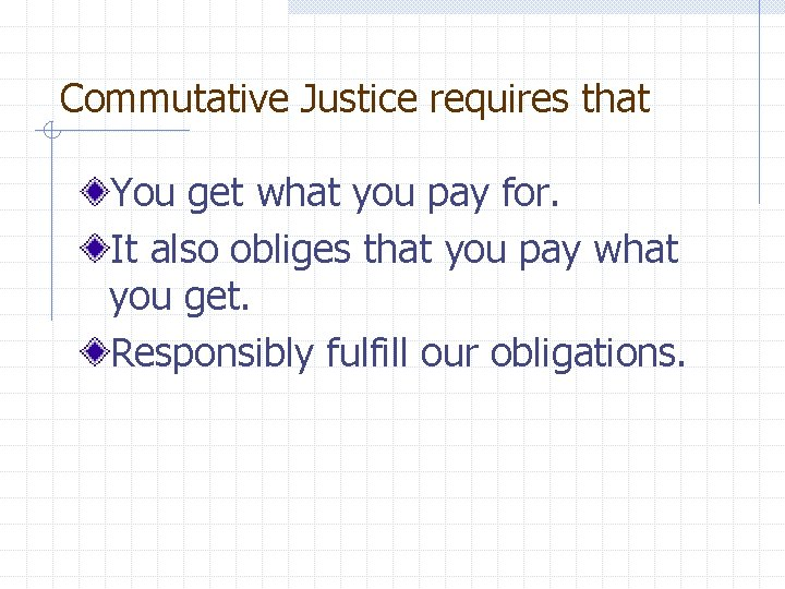 Commutative Justice requires that You get what you pay for. It also obliges that