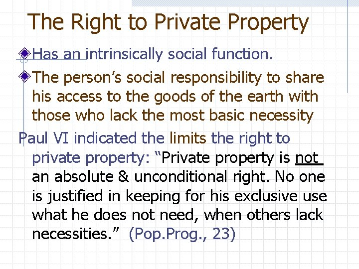 The Right to Private Property Has an intrinsically social function. The person's social responsibility