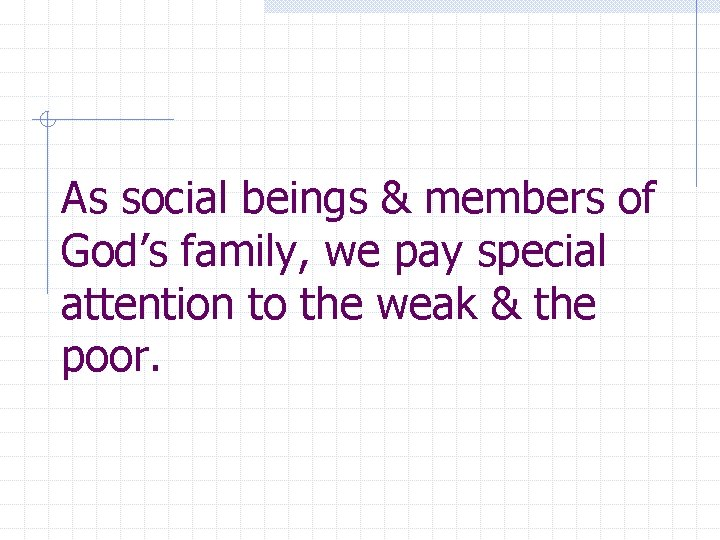 As social beings & members of God's family, we pay special attention to the