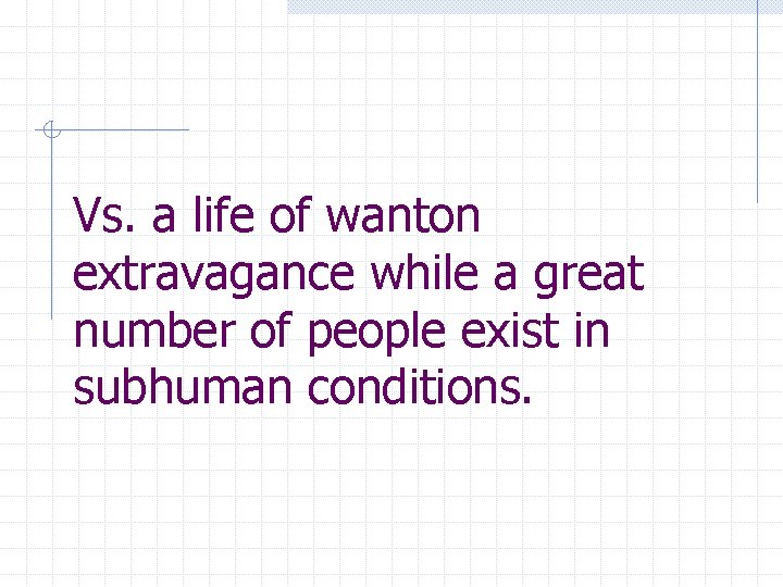 Vs. a life of wanton extravagance while a great number of people exist in
