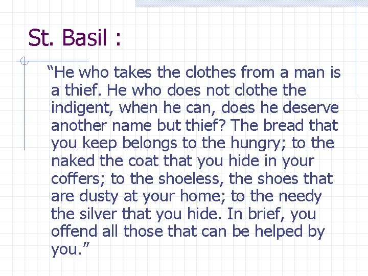 """St. Basil : """"He who takes the clothes from a man is a thief."""