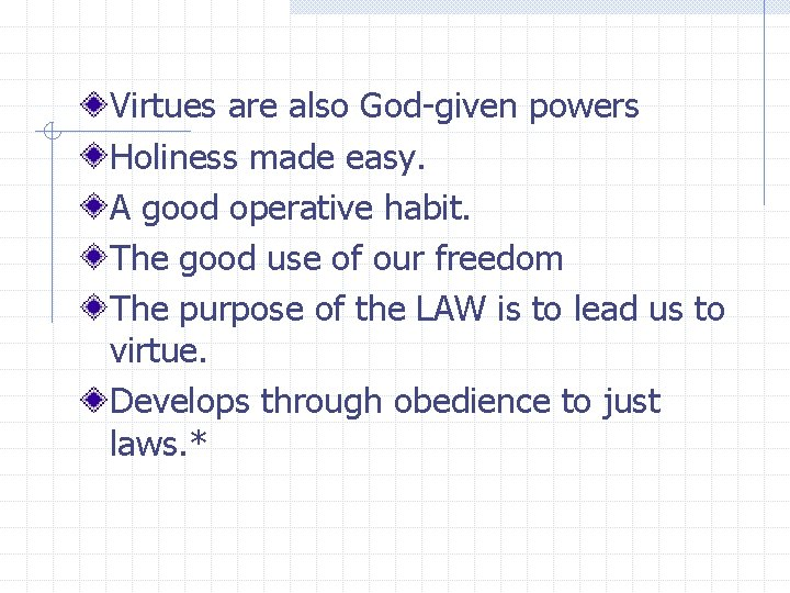 Virtues are also God-given powers Holiness made easy. A good operative habit. The good