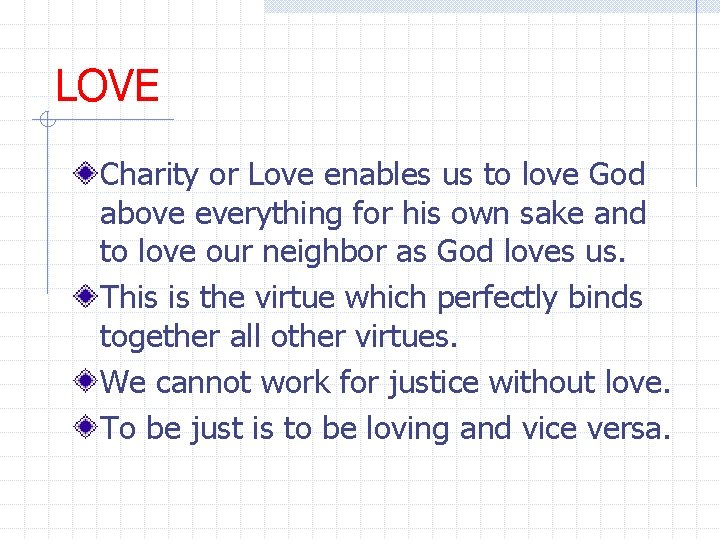 LOVE Charity or Love enables us to love God above everything for his own
