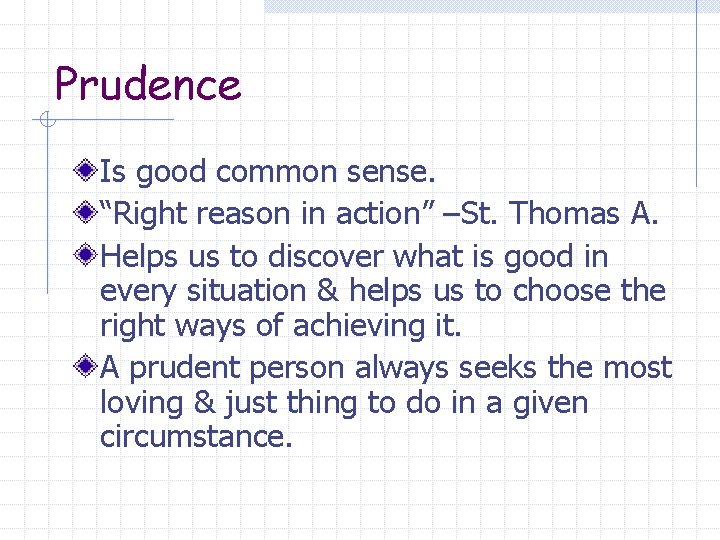 """Prudence Is good common sense. """"Right reason in action"""" –St. Thomas A. Helps us"""