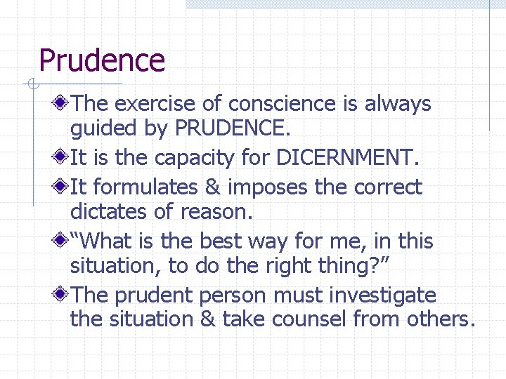 Prudence The exercise of conscience is always guided by PRUDENCE. It is the capacity