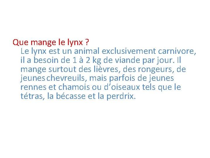 Que mange le lynx ? Le lynx est un animal exclusivement carnivore, il a