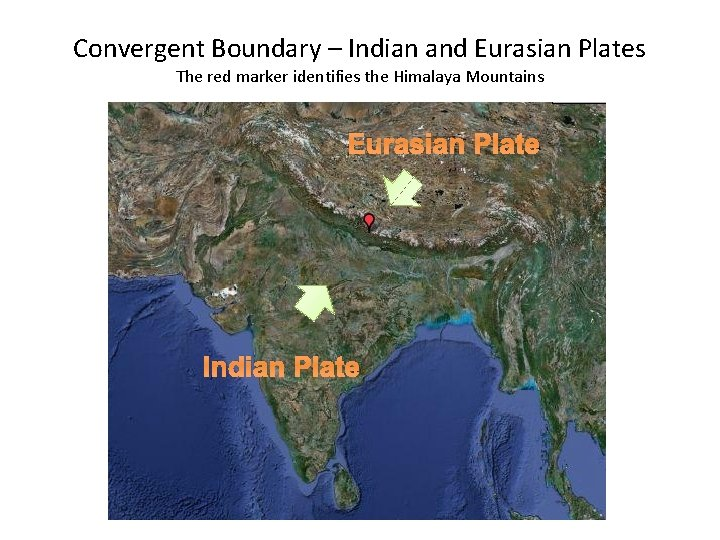 Convergent Boundary – Indian and Eurasian Plates The red marker identifies the Himalaya Mountains
