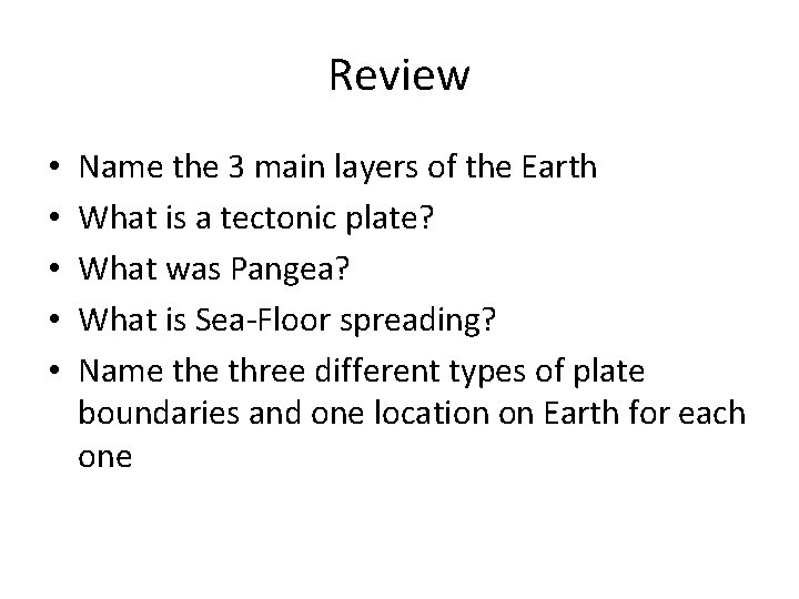 Review • • • Name the 3 main layers of the Earth What is