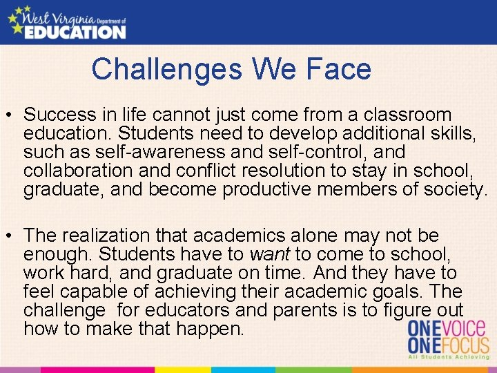 Challenges We Face • Success in life cannot just come from a classroom education.